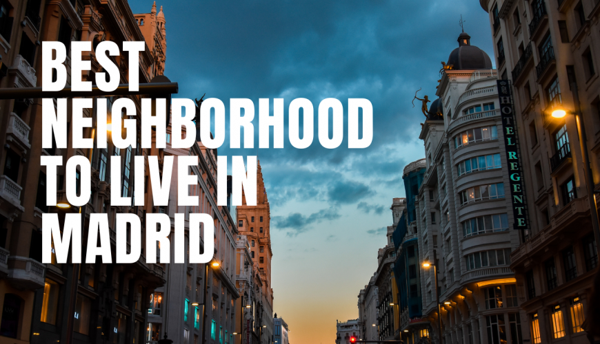 Best neighborhood to live in Madrid